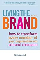Living the Brand: How to Transform Every Member of Your Organization Into a Brand Champion by Nicholas Ind(2007-12-01)