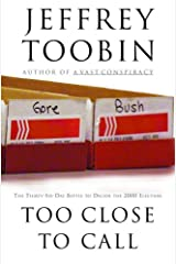 Too Close to Call: The Thirty-Six-Day Battle to Decide the 2000 Election Kindle Edition