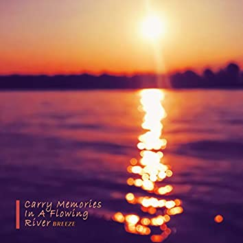 Carry Memories In A Flowing River