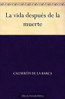 La vida después de la muerte (Spanish Edition) by [Calderón de la Barca]