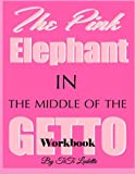 The Pink Elephant in the Middle of the Getto Workbook (The Pink Elephant Series) (Volume 3)