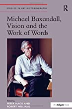 Michael Baxandall, Vision and the Work of Words (Studies in Art Historiography)