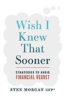 Wish I Knew That Sooner: Strategies to Avoid Financial Regret