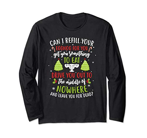 Christmas Vacation Quote Can I Refill Your Eggnog Long Sleeve T-Shirt