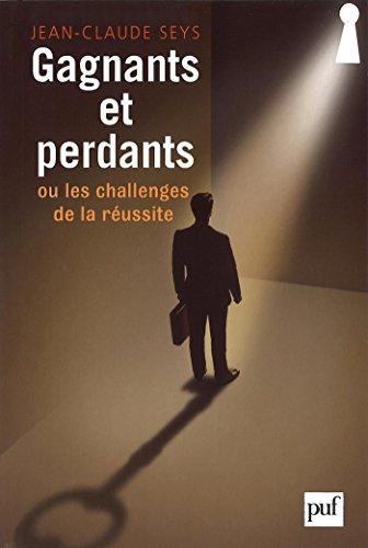 Gagnants et perdants, ou les challenges de la réussite (French Edition)