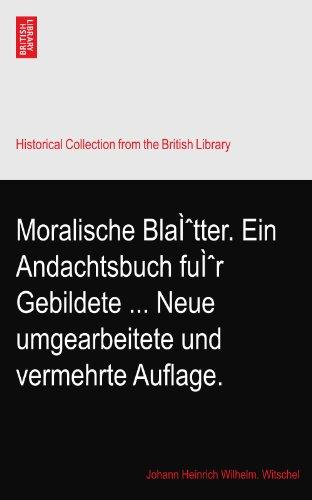 Moralische Blätter. Ein Andachtsbuch für Gebildete ... Neue umgearbeitete und vermehrte Auflage.