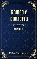 Romeo e Giulietta: (Illustrato)