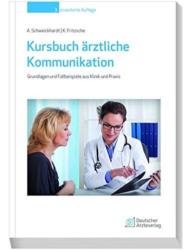 Kursbuch ärztliche Kommunikation: Grundlagen und Fallbeispiele aus Klinik und Praxis