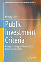 Public Investment Criteria: Using an Interregional Input-Output Programming Model (New Frontiers in Regional Science: Asian Perspectives)