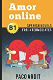 Spanish Novels: Amor online (Spanish Novels for Intermediates - B1) (Spanish Edition)