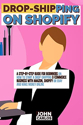 Drop-shipping On Shopify: A Step-by-step guide for beginners on How to Start a Drop-shipping E-Commerce Business with Amazon, shopify or Ebay and make money online (English Edition)