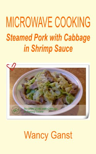 Microwave Cooking: Steamed Pork with Cabbage in Shrimp Sauce (Microwave Cooking - Meats Book 7) (English Edition)