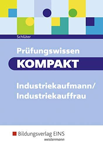 Prüfungswissen kompakt - Industriekaufmann/Industriekauffrau: Prüfungsvorbereitung