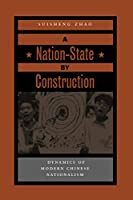 A Nation-State by Construction: Dynamics of Modern Chinese Nationalism