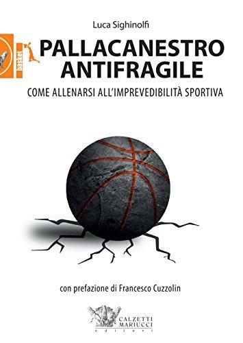 Pallacanestro antifragile. Come allenarsi all'imprevedibilità sportiva
