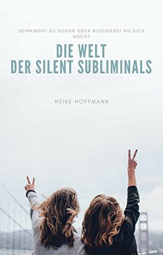 Die Welt der Silent Subliminals: schwingst Du schon oder blockierst Du Dich noch?