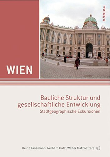 Wien - bauliche Struktur und gesellschaftliche Entwicklung: Stadtgeographische Exkursionen (Wien. Exkursionsführer)