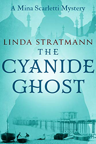 The Cyanide Ghost (Mina Scarletti Mystery Book 6) by [Linda Stratmann]