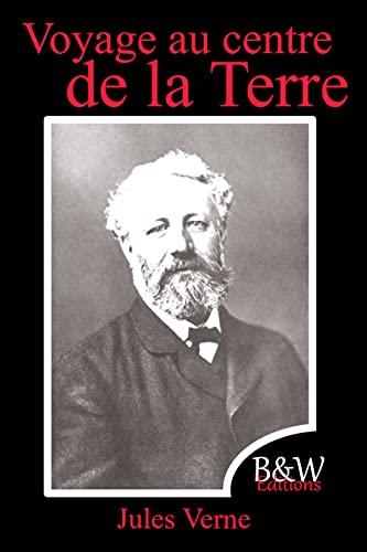 Voyage au centre de la Terre: Jules Verne   15,24cm/22,86cm   Grande police d'écriture et couleur repos des yeux   B&W Editions   (Annoté) (French Edition)