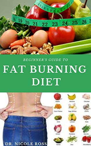 BEGINNERS GUIDE TO FAT BURNING DIET: A complete step-by-step guide for sustainable fat burning, energy booster and weight loss on a whole food and plant based diet. (English Edition)