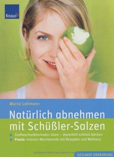 Natürlich abnehmen mit Schüßler-Salzen: Stoffwechselblockaden lösen - dauerhaft schlank bleiben; Praxis: Intensiv-Wochenende mit Rezepten und Wellness by Maria Lohmann(12. Oktober 2006)
