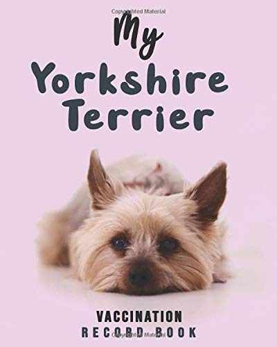 My Yorkshire Terrier Vaccination Record Book: Complete Full Yorkshire Terrier's Vaccine & Medication Tracking Book/medical record book, Immunization ... Core Dog Vaccination Listing - ( Gift Idea)