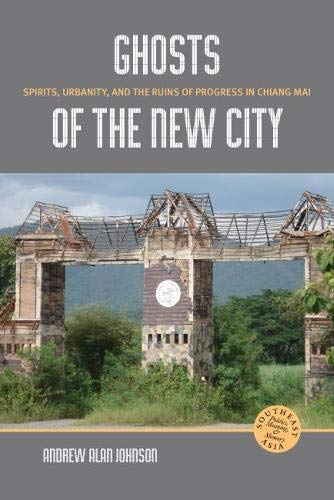 Ghosts of the New City: Spirits, Urbanity, and the Ruins of Progress in Chiang Mai PDF Books