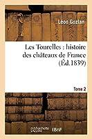 Les Tourelles: Histoire Des Châteaux de France. Tome 2