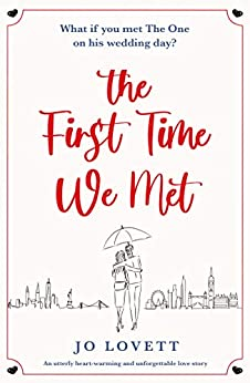 The First Time We Met: An utterly heart-warming and unforgettable love story by [Jo Lovett]