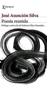 Poesía reunida par José Asunción Silva