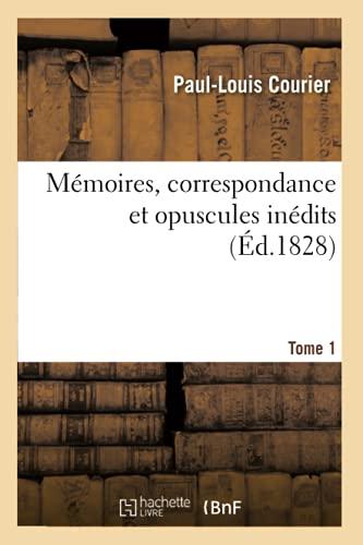 Mémoires, correspondance et opuscules inédits. Tome 1