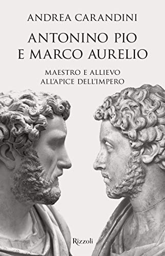 Antonino Pio e Marco Aurelio: Maestro e allievo all'apice dell'impero (Italian Edition)