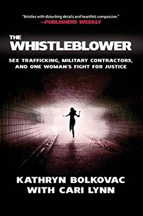The Whistleblower: Sex Trafficking, Military Contractors, and One Womans Fight for Justice