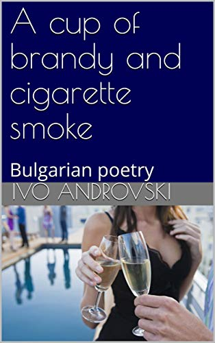 A cup of brandy and cigarette smoke: Bulgarian poetry (978-619-90716-8-7) (English Edition)