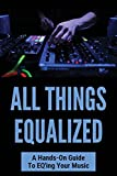 All Things Equalized: A Hands-On Guide To EQ'ing Your Music: Best Equalizer Settings For Bass