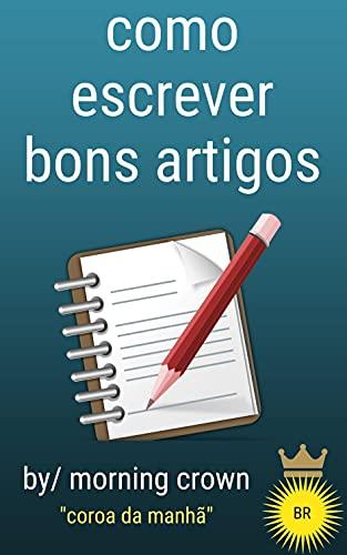 como escrever bons artigos: Este ebook lhe dará 100 ideias para escrever artigos e ganhar dinheiro com isso online (Portuguese Edition)