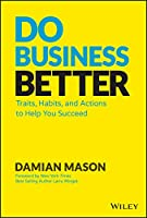 Do Business Better: Traits, Habits, and Actions To Help You Succeed