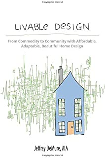 Livable Design: From Commodity to Community with Affordable, Adaptable, Beautiful Home Design