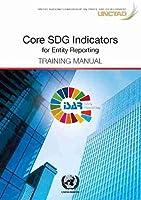 Core Sdg Indicators for Entity Reporting: Training Manual