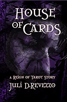 House of Cards (A Reign of Tarot story) by [Juli D. Revezzo]