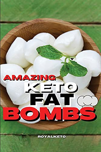 Amazing Keto Fat Bombs Recipes: Discover The Most Delicious Recipes For Breakfast And Snacks