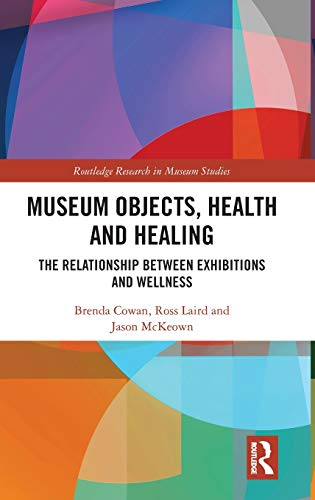 Compare Textbook Prices for Museum Objects, Health and Healing: The Relationship between Exhibitions and Wellness Routledge Research in Museum Studies 1 Edition ISBN 9781138606203 by Cowan, Brenda,Laird, Ross,McKeown, Jason