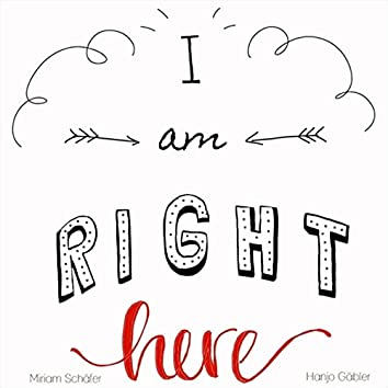 I Am Right Here