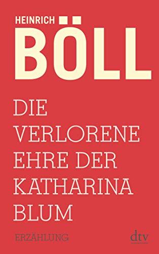 Die verlorene Ehre der Katharina Blum: oder: Wie Gewalt entstehen und wohin sie führen kann, Erzählung