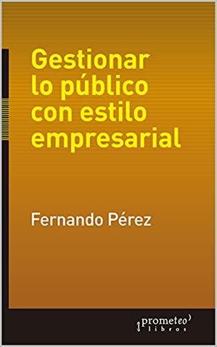 Gestionar lo público con estilo empresarial: Hacia una democracia de alta calidad