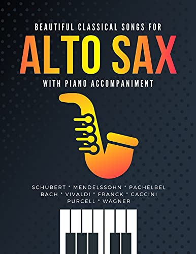 Beautiful Classical Songs for ALTO SAX with Piano Accompaniment: The Most Popular Wedding Pieces * Easy & Intermediate Saxophone Sheet Music * Audio Online * Classical Songs * BIG Notes * Complete