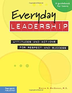 Everyday Leadership: Attitudes and Actions for Respect and Success (A guidebook for teens)