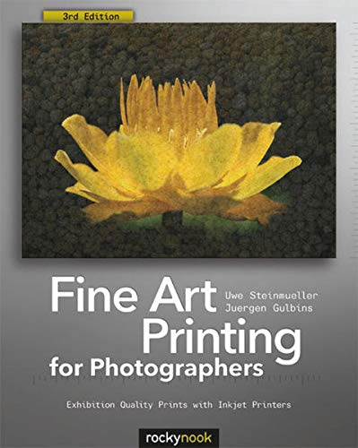 Fine Art Printing for Photographers: Exhibition Quality Prints with Inkjet...
