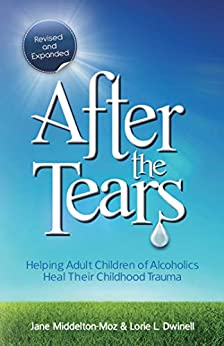 After the Tears: Helping Adult Children of Alcoholics Heal Their Childhood Trauma by [Jane Middelton-Moz, Lorie Dwinell]