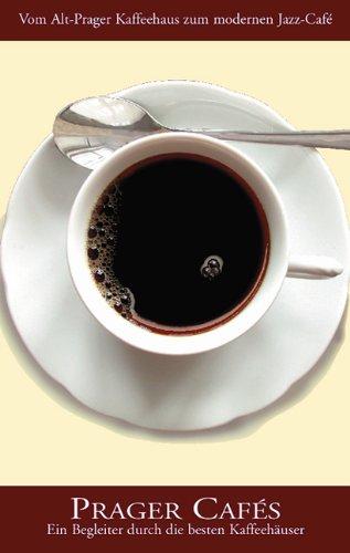 Prager Cafés: Vom Alt-Prager Kaffehaus zum modernen Jazz-Café: Ein Begleiter durch die besten Kaffeehäuser